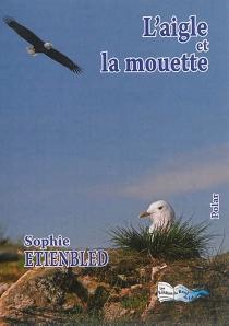 L'aigle et la mouette : polar - SophieEtienbled