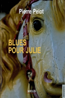 Blues pour Julie - Pierre Pelot
