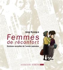 Femmes de réconfort : esclaves sexuelles de l'armée japonaise - Kyung-AJung
