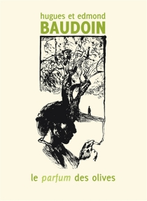 Le parfum des olives - HuguesBaudoin