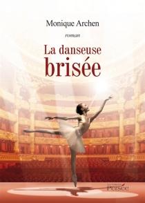 La danseuse brisée - MoniqueArchen