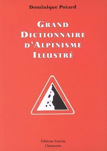 Grand dictionnaire d'alpinisme illustré : alpinisme-langage courant, langage courant-alpinisme - Dominique Potard