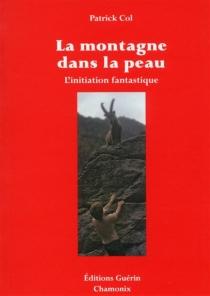 La montagne dans la peau : l'initiation fantastique - PatrickCol