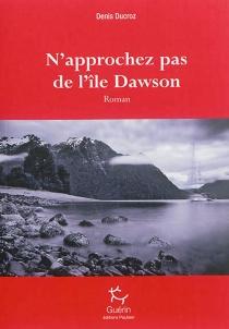 N'approchez pas de l'île Dawson - DenisDucroz