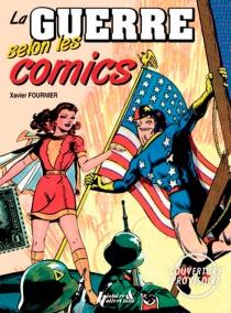 Comics en guerre : la bande dessinée américaine pendant la Seconde Guerre mondiale - XavierFournier
