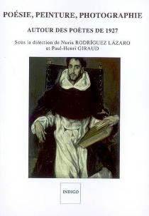 Poésie, peinture, photographie autour des poètes de 1927 -