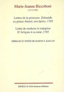 Lettres de la princesse Zelmaïde au prince Alamir, son époux : 1765| Lettre de madame la marquise d'Artigues à sa soeur : 1785 - Marie-JeanneRiccoboni