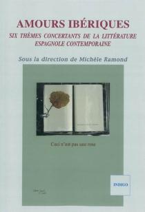 Amours ibériques : six thèmes concertants de la littérature espagnole contemporaine -