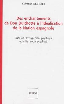 Des enchantements de Don Quichotte à l'idéalisation de la nation espagnole : essai sur l'aveuglement psychique et le lien social psychosé - ClémentTournier