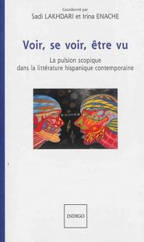 Voir, se voir, être vu : la pulsion scopique dans la littérature hispanique contemporaine -