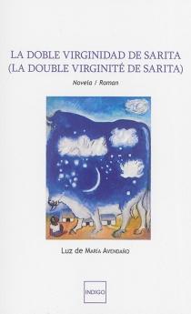 La doble virginidad de Sarita : novela| La double virginité de Sarita - Luz de MariaAvendano