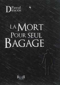 La mort pour seul bagage - PascalDescos