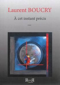 A cet instant précis - LaurentBoucry