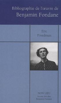 Bibliographie des oeuvres publiées, 1912-2008, de Benjamin Fondane - Eric A.Freedman