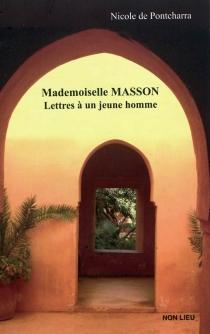 Mademoiselle Masson : lettres à un jeune homme - Nicole dePontcharra
