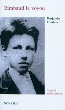 Rimbaud le voyou et l'expérience poétique - BenjaminFondane