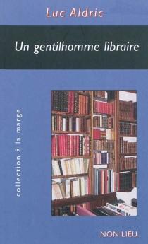Un gentilhomme libraire ou Portrait-amour de Gilles-miroir - LucAldric
