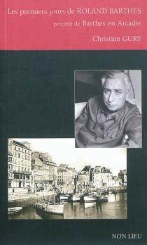 Les premiers jours de Roland Barthes| Précédé de Barthes en Arcadie - ChristianGury