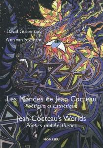 Jean Cocteau's worlds : poetics and aesthetics| Les mondes de Jean Cocteau : poétique et esthétique - DavidGullentops