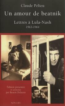 Un amour de beatnik : lettres et textes à Lula-Nash (1963-1964) - ClaudePélieu