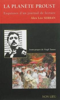 La planète Proust : esquisses d'un journal de lecture - Alex LeoSerban