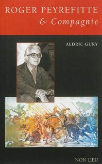 Roger Peyrefitte et compagnie : pages de journal - Aldric-Gury