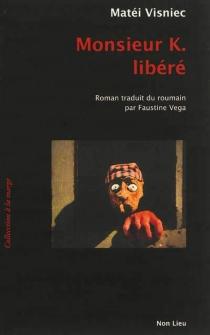 Monsieur K. libéré - MatéiVisniec