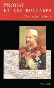 Proust et les Bulgares| Suivi de Proust au tennis| Suivi de Le zoo de Combray - ChristianGury