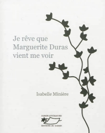 Je rêve que Marguerite Duras vient me voir - IsabelleMinière
