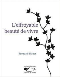 L'effroyable beauté de vivre - BertrandRuntz