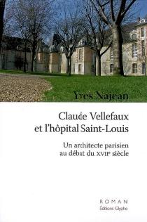 Claude Vellefaux et l'hôpital Saint-Louis : un architecte parisien au début du XVIIe siècle - YvesNajean