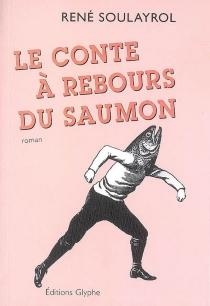 Le compte à rebours du saumon - RenéSoulayrol