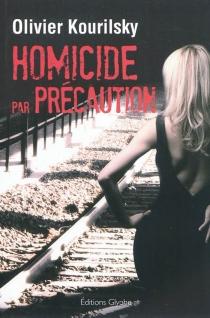 Homicide par précaution - OlivierKourilsky