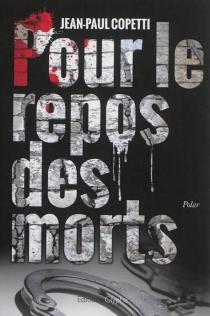 Pour le repos des morts : polar - Jean-PaulCopetti