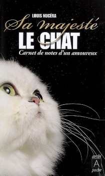 Sa Majesté le chat : carnet de notes d'un amoureux - Louis Nucéra