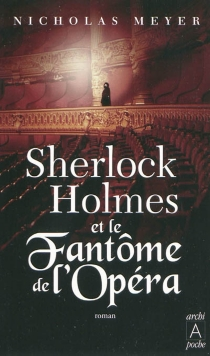 Sherlock Holmes et le fantôme de l'Opéra : d'après les mémoires du Dr John Watson - NicholasMeyer