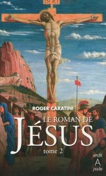 Le roman de Jésus - RogerCaratini