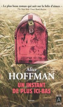 Un instant de plus ici-bas - AliceHoffman