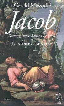 Jacob, l'homme qui se battit avec Dieu - GeraldMessadié