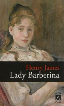 Lady Barberina| Suivi de Les raisons de Georgina| Suivi de Dans la cage - HenryJames