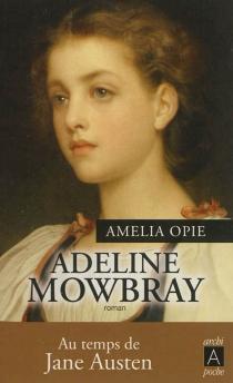 Adeline Mowbray - Amelia AldersonOpie