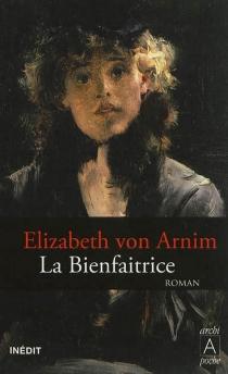 La bienfaitrice - ElizabethVon Arnim