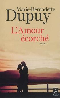 L'amour écorché - Marie-BernadetteDupuy