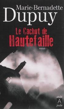 Le cachot de Hautefaille - Marie-BernadetteDupuy