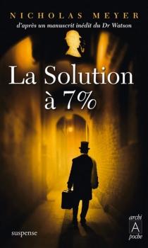 La solution à 7 % : d'après un manuscrit inédit du docteur Watson - NicholasMeyer