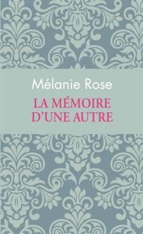 La mémoire d'une autre - MelanieRose