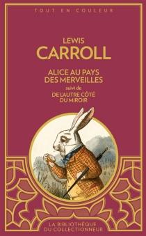 Les aventures d'Alice au pays des merveilles| Suivi de De l'autre côté du miroir - LewisCarroll