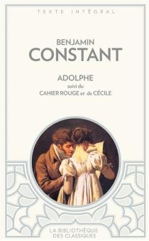 Adolphe| Suivi de Le cahier rouge| Suivi de Cécile - BenjaminConstant