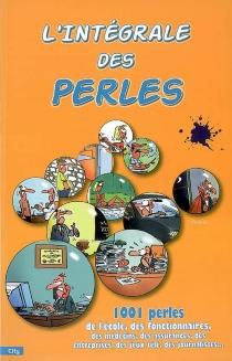 L'intégrale des perles : 1.001 perles de l'école, des fonctionnaires, des médecins, des assurances, des entreprises, des jeux de télé, des journalistes... - SébastienLebrun