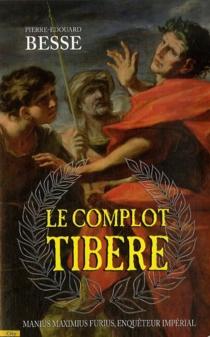 Le complot Tibère : une enquête de Manius Maximius Furius - Pierre-ÉdouardBesse